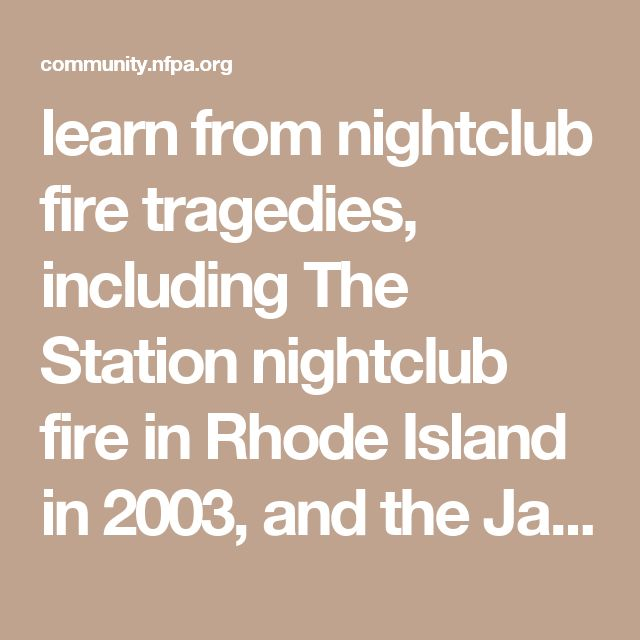 learn from nightclub fire tragedies, including The Station nightclub fire in Rhode Island in 2003, and the January 27, 2013, fire in Sana Maria, Brazil?