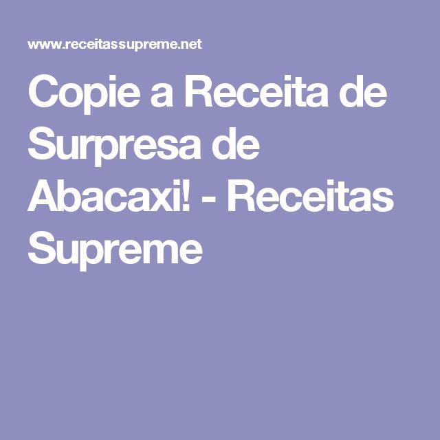 Copie a Receita de Surpresa de Abacaxi! - Receitas Supreme