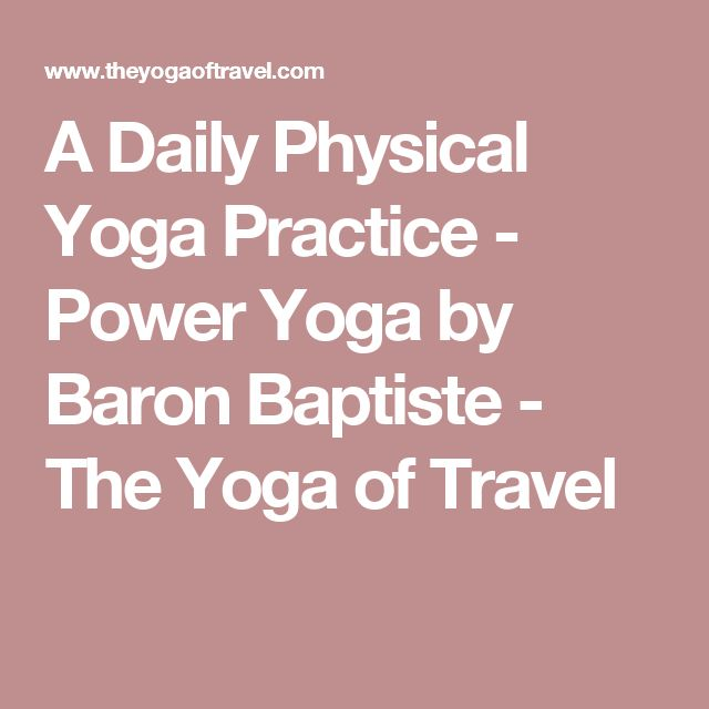 A Daily Physical Yoga Practice - Power Yoga by Baron Baptiste - The Yoga of Travel
