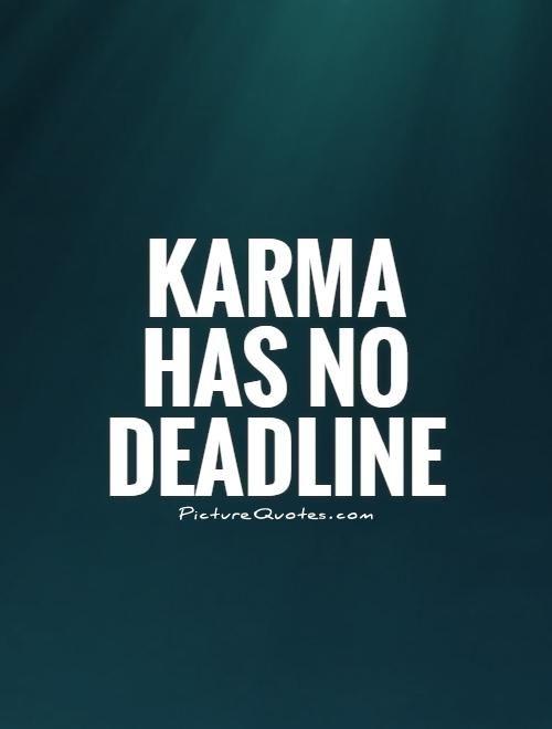Karma has no deadline. Karma quotes on PictureQuotes.com.
