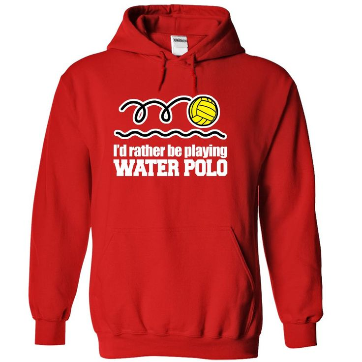 (Tshirt Best Design) Id rather be playing water polo  Good Shirt design   Tshirt Guys Lady Hodie  SHARE and Get Discount Today Order now before we SELL OUT Today  Camping 0399 cool name shirt rather be playing water polo