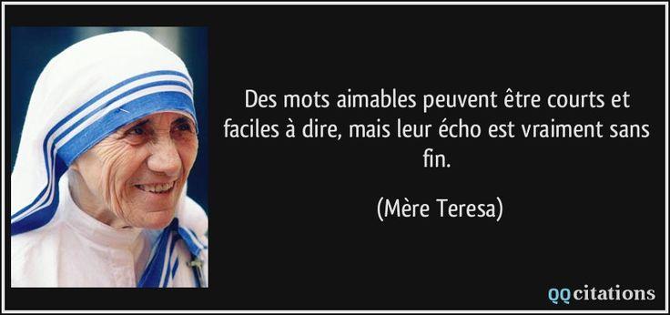 Des mots aimables peuvent être courts et faciles à dire, mais leur écho est vraiment sans fin. - Mère Teresa