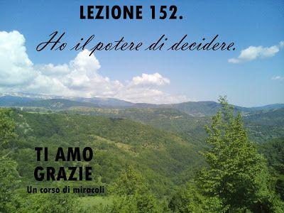Un corso di Miracoli.: Lezione 152 del libro di esercizio. Ho il potere di decidere.