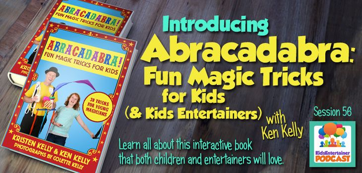 "In this week's podcast episode, we take a break from our Vault of Wisdom series to introduce an awesome interactive book that both kids and kids entertainers will love—Ken and Kristen Kelly's ""Abracadabra: Fun Magic Tricks for Kids."" Learn about the book right here: http://kidsentertainerhub.com/abracadabra-fun-magic-tricks-for-kids/"