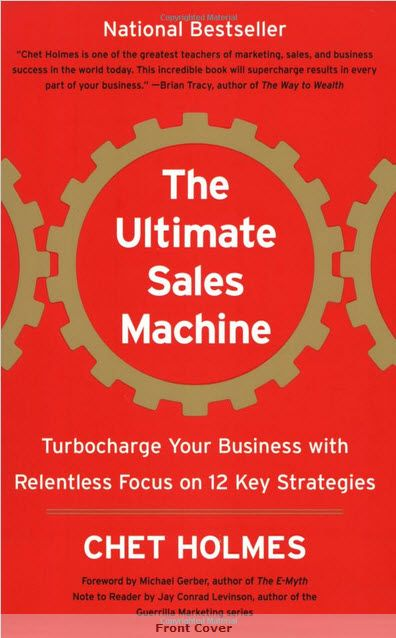 The Ultimate Sales Machine: Turbocharge Your Business with Relentless Focus on 12 Key Strategies - Chet Holmes