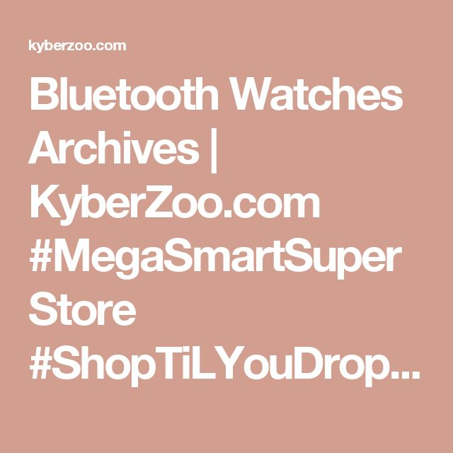 Bluetooth Watches Archives | KyberZoo.com  #MegaSmartSuperStore #ShopTiLYouDrop #KyberZoo #ShopNowPayLater #BuyNowPayLater #Finance #100 #GoodCredit #BadCredit #SmartHome #SmartSave #AffordablePrice #SmartStore #Smart #Watches #Android #bluetooth #Fitnesswatches #Kidswatches #LEDWatches #OutDoorWatches #SmartPhone #SportsWatches #iQi #iRadish #FoxWear #iMacWear #JapaneseStyle #MirroRLED #OUTDOORWATCHES