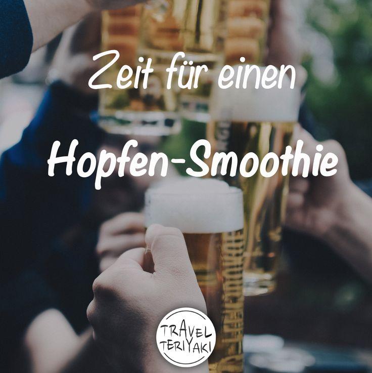 Zeit für einen Hopfen-Smoothie.   Quotes, Zitate, Sprüche, Bier, Trinken, Essen, Wochenende, Alkohol
