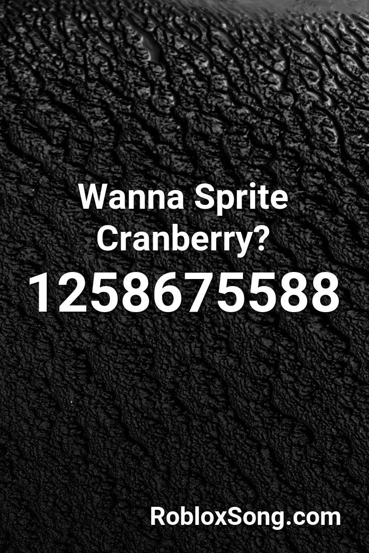 Wanna Sprite Cranberry Roblox Id Roblox Music Codes In 2020