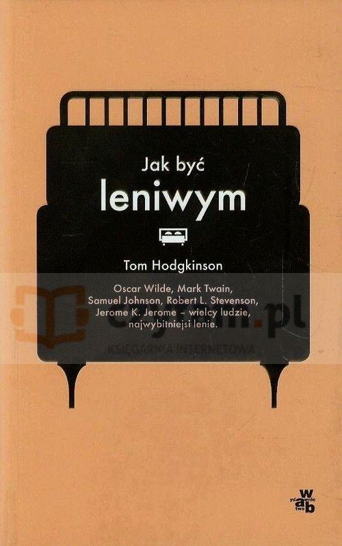 Jak być leniwym Hodgkinson Tom W.A.B..Księgarnia internetowa Czytam.pl