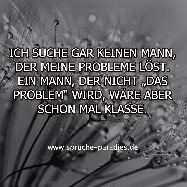 """Ich suche gar keinen Mann, der meine Probleme löst. Ein Mann, der nicht """"Das Problem"""" wird, wäre aber schon mal klasse."""