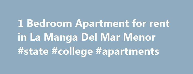 1 Bedroom Apartment for rent in La Manga Del Mar Menor #state #college #apartments http://apartment.remmont.com/1-bedroom-apartment-for-rent-in-la-manga-del-mar-menor-state-college-apartments/  #cheap 1 bedroom apartments # Description The apartment has a spacious living and dining area, a comfortable double sofa bed, satellite television and a generous main balcony with patio furniture. The balcony has wonderful far reaching views of both the sea and the famous Mar Menor (little sea), great…