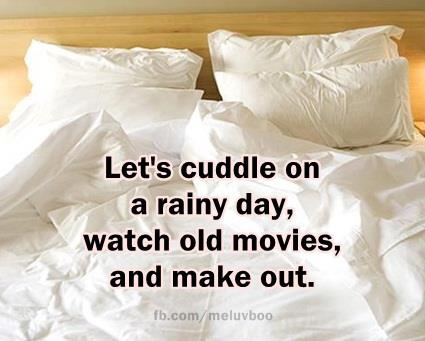 lets cuddle on a rainy day, watch old movies and make out  Quotes  Pinteres...