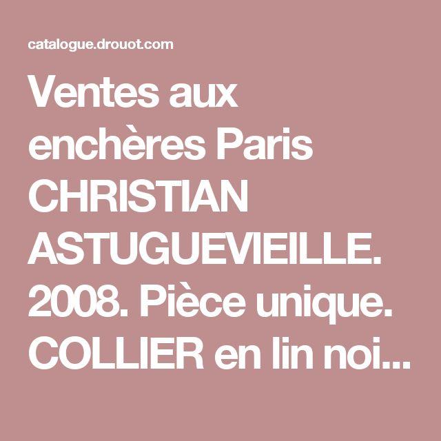 Ventes aux enchères Paris CHRISTIAN ASTUGUEVIEILLE. 2008. Pièce unique. COLLIER en lin noir et corde de chan