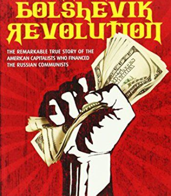 Wall Street and the Bolshevik Revolution: The Remarkable True Story of the American Capitalists Who Financed the Russian Communists PDF