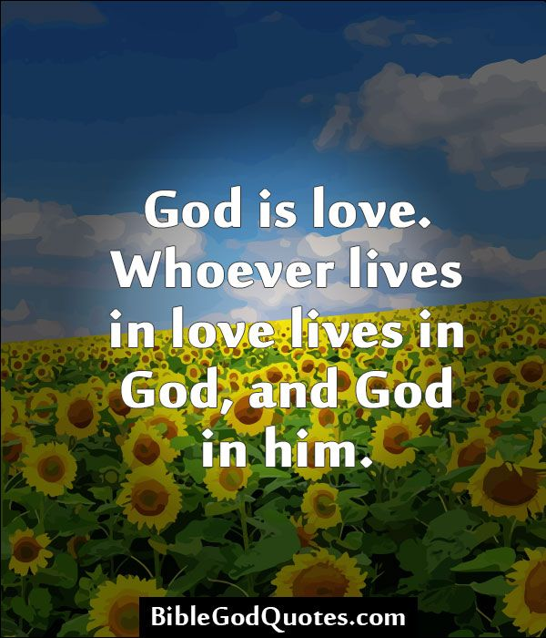 God Is Love: God Is Love. Whoever Lives In Love Lives In God, And God