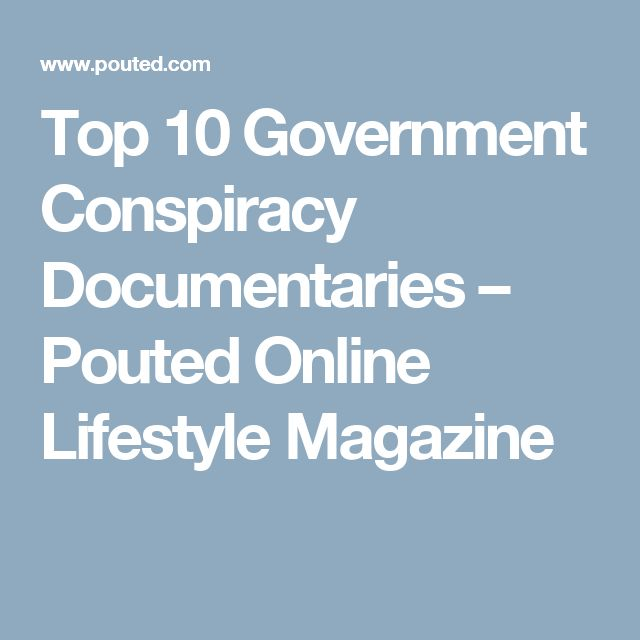 Top 10 Government Conspiracy Documentaries – Pouted Online Lifestyle Magazine