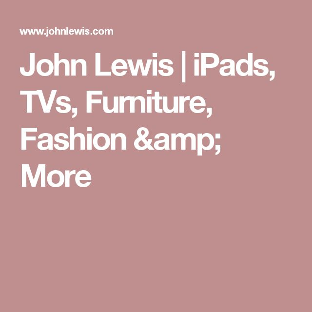 John Lewis | iPads, TVs, Furniture, Fashion & More