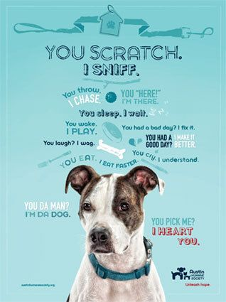 New poster/print campaign for the Austin Humane Society shows potential adopters how fulfilling life can be with an AHS dog or cat.