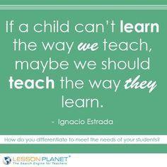Una gran frase para reflexionar. Es importante que cambiemos la forma de enseñar para facilitar el aprendizaje desde pequeños.