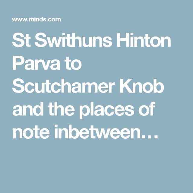 St Swithuns Hinton Parva to Scutchamer Knob and the places of note inbetween…