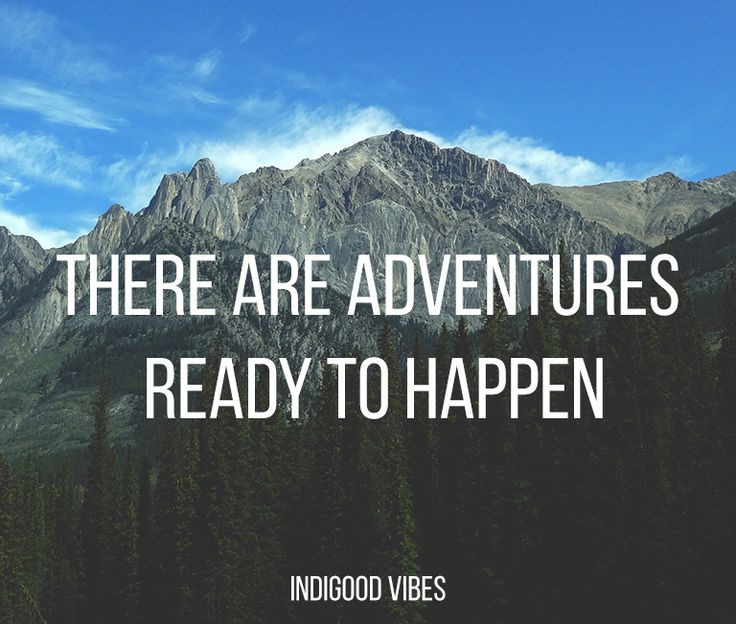 there are adventures ready to happen