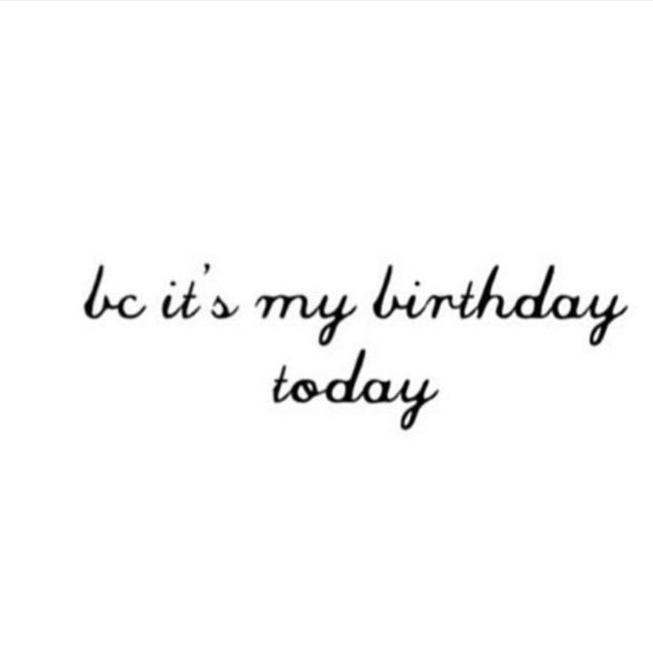 Super Bc Its My Birthday Today Birthday Captions Birthday Quotes For Personalised Birthday Cards Veneteletsinfo