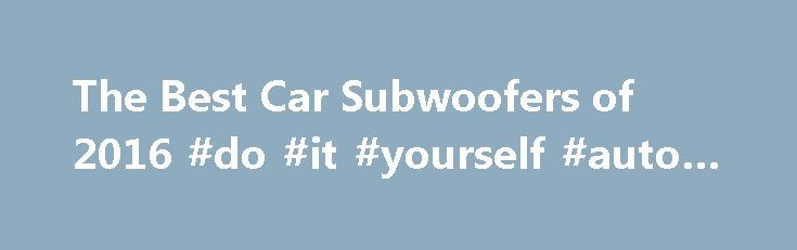 The Best Car Subwoofers of 2016 #do #it #yourself #auto #repair http://auto.nef2.com/the-best-car-subwoofers-of-2016-do-it-yourself-auto-repair/  #auto comparison # Why Buy a Car Subwoofer? With the best car subwoofers, you feel the music as much as hear it. Your car speakers can better focus on the easier and more detailed midrange and high-range frequencies. You'll think you're at a live concert even when you're flying down the freeway. Pioneer Champion. Infinity Continue Reading
