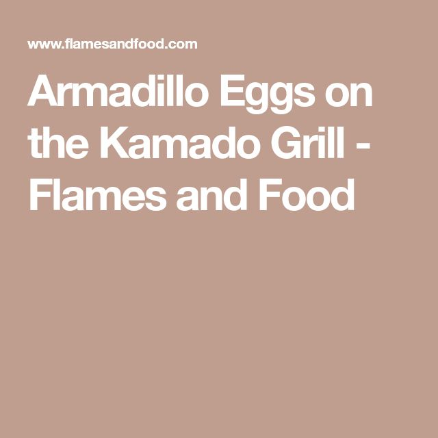 Armadillo Eggs on the Kamado Grill - Flames and Food