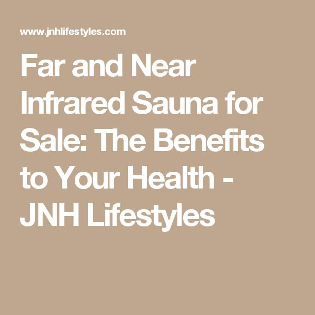 Far and Near Infrared Sauna for Sale: The Benefits to Your Health - JNH Lifestyles