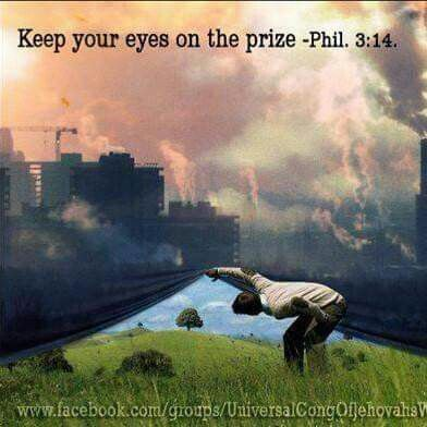 """Keep your eyes on the prize."" ~ Phil. 3:14 jw.org. -I love this picture. Reminds me that better times are coming."
