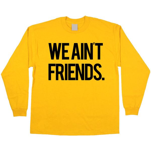 We Aint Friends (Yellow Longsleeve) ($28) ❤ liked on Polyvore featuring tops, shirts, long sleeve shirts, yellow shirt, orange top, yellow long sleeve shirt and long-sleeve shirt