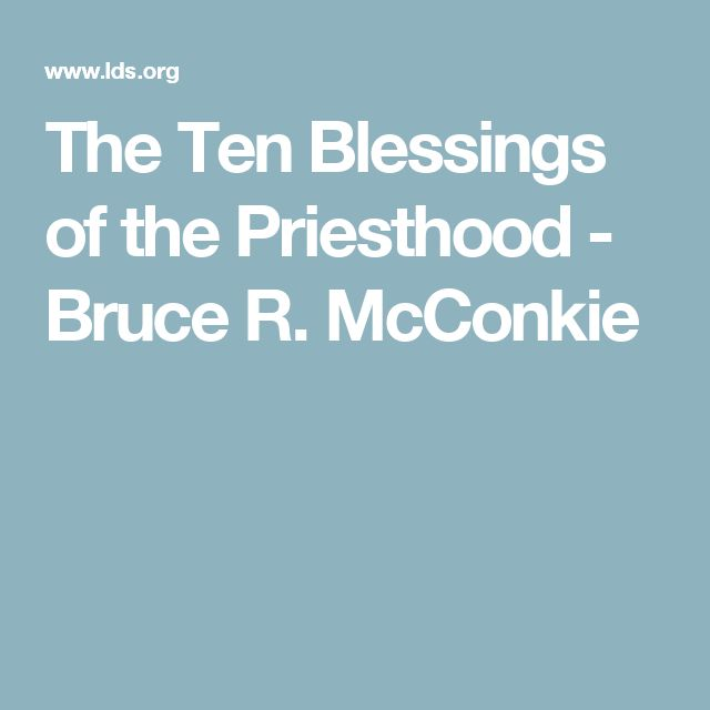 The Ten Blessings of the Priesthood - Bruce R. McConkie