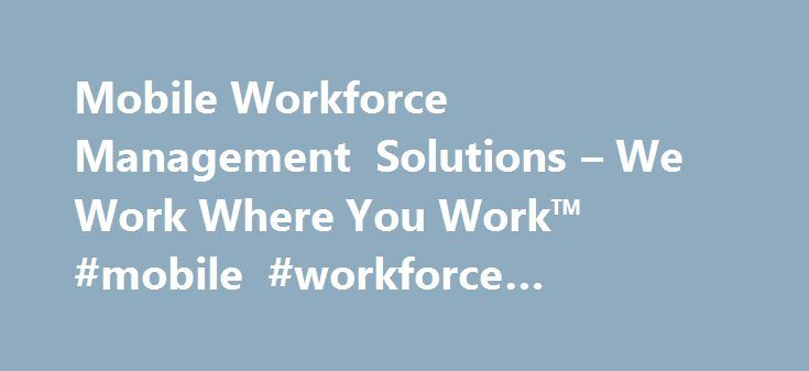 Mobile Workforce Management Solutions – We Work Where You Work™ #mobile #workforce #management http://san-antonio.remmont.com/mobile-workforce-management-solutions-we-work-where-you-work-mobile-workforce-management/  # Gain insight into business vehicle use, traveler expenses and relocation information costs. Runzheimer helps you simplify administration, control budgets, comply with tax responsibilities and increase the productivity and satisfaction of your mobile workforce. Partner with…