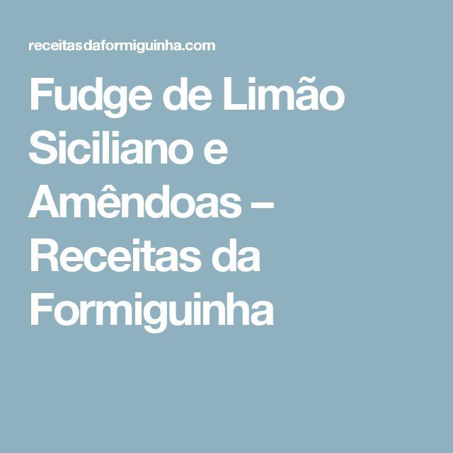 Fudge de Limão Siciliano e Amêndoas – Receitas da Formiguinha