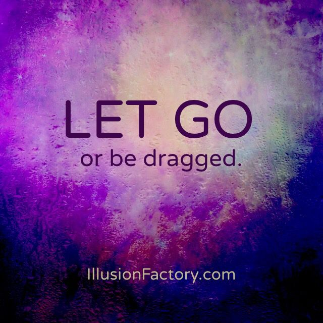 Let Go Or Be Dragged Quote Meaning Quotes Of The Day