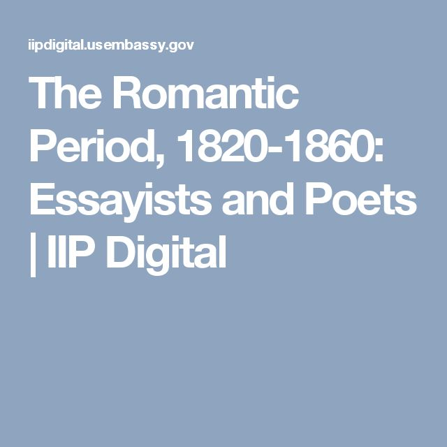 the romantic period essayists and poets The literature of the victorian age entered in a new period after the romantic revival the literature of this era expressed the fusion of pure romance to gross realism though, the victorian .