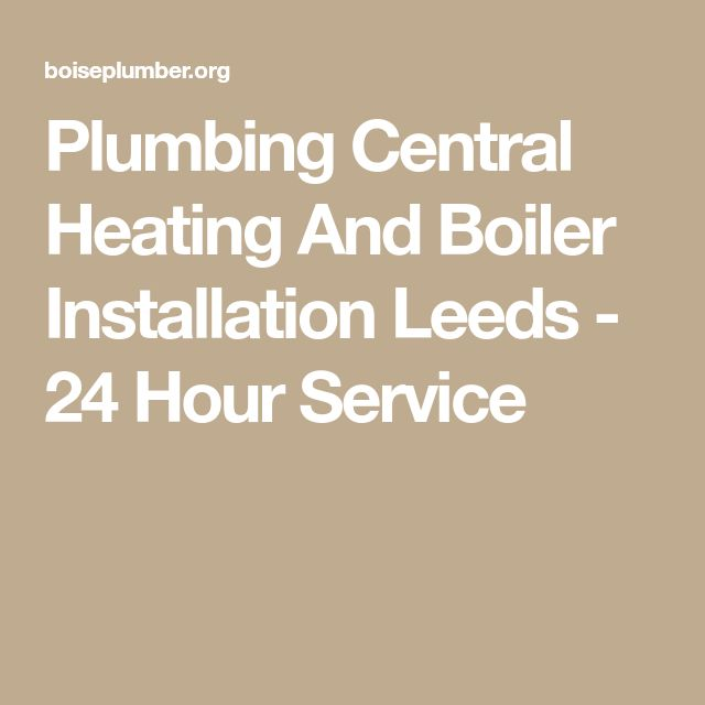 Plumbing Central Heating And Boiler Installation Leeds - 24 Hour Service