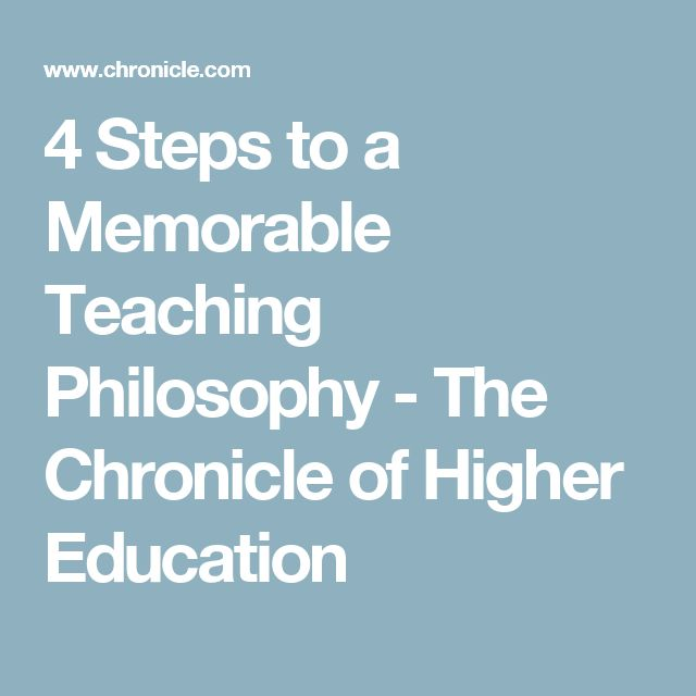 4 Steps to a Memorable Teaching Philosophy - The Chronicle of Higher Education