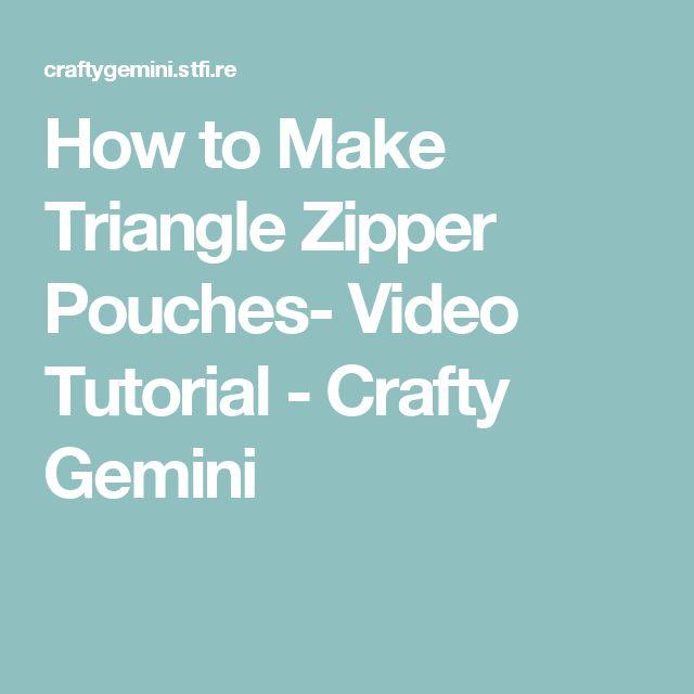 How to Make Triangle Zipper Pouches- Video Tutorial - Crafty Gemini