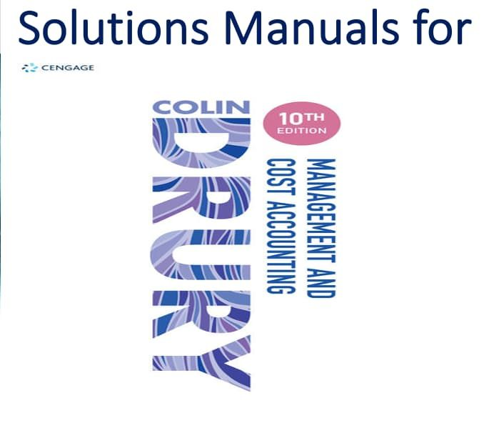 Solutions Manual For Management And Cost Accounting 10th Edition By Colin Drury In 2021 Cost Accounting Solutions Accounting
