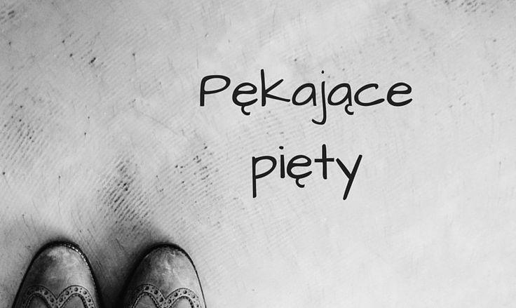 Pękające pięty - jak sobie z nimi poradzić? | fitandfashion.pl