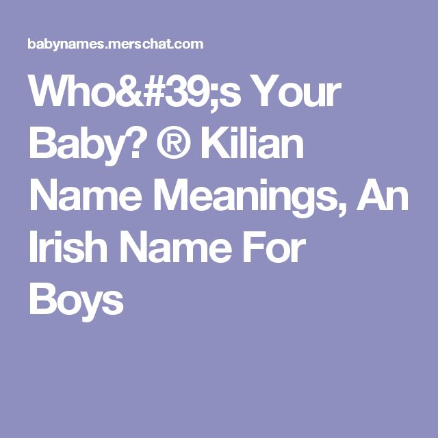 Who's Your Baby? ® Kilian Name Meanings, An Irish Name For Boys