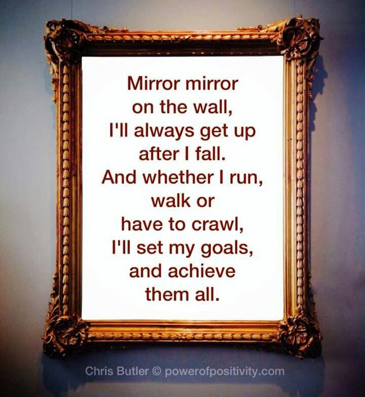 Mirror mirror on the wall i 39 ll always get up after i fall for Mirror quotes
