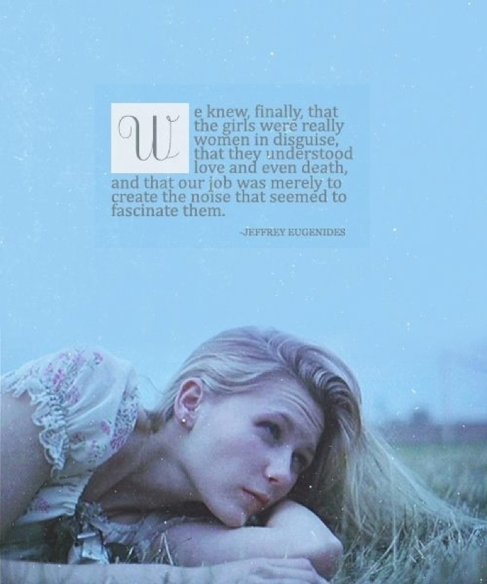 A beautiful quote from Sofia Coppla's film The Virgin Suicides, that i think perfectly describes what being a girl really is.