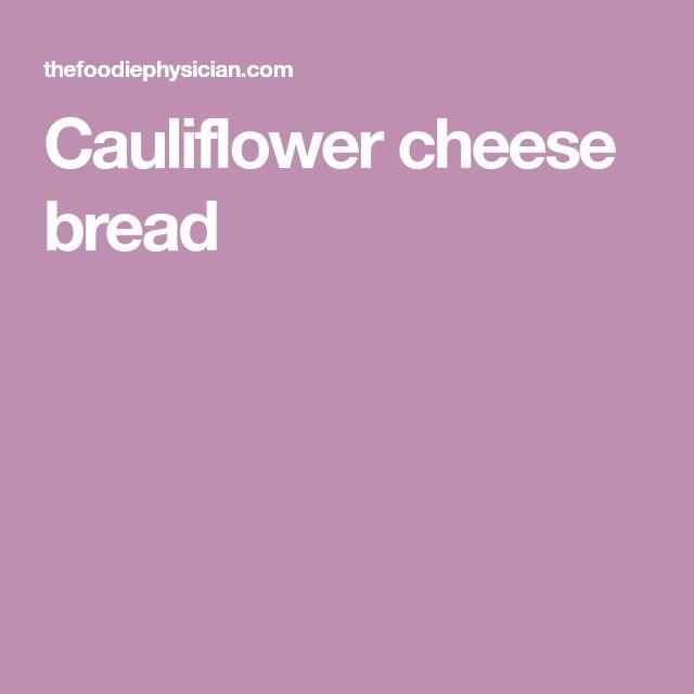 Cauliflower cheese bread