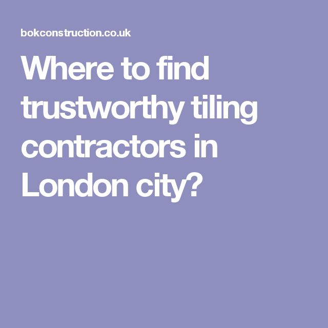Where to find trustworthy tiling contractors in London city?