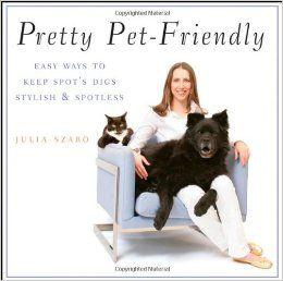 Pretty Pet-Friendly: Easy Ways to Keep Spot's Digs Stylish & Spotless: Julia Szabo: 9780470377284: Amazon.com: Books