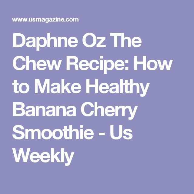 Daphne Oz The Chew Recipe: How to Make Healthy Banana Cherry Smoothie - Us Weekly