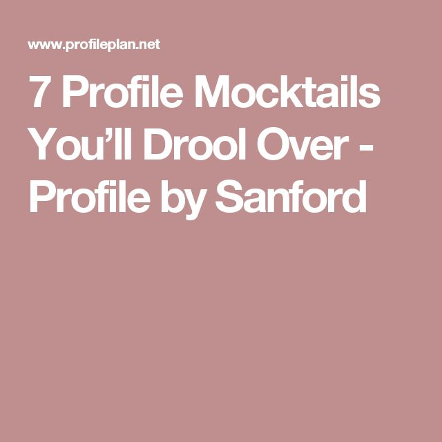 7 Profile Mocktails You'll Drool Over - Profile by Sanford