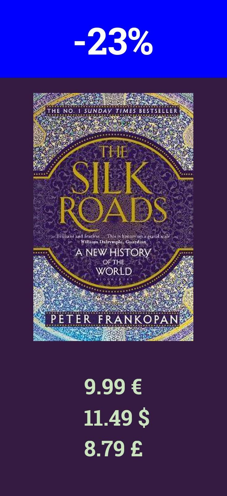 Save 23% on The Silk Roads! Great book, great read and great gift! Many books have been written which claim to be `A New History of the World`. This one fully deserves the title...It is difficult, in a short review, to do justice to a book so ambitious, so detailed and so fascinating as this one -- Gerald DeGroot The Times A book that roves as widely as the geography it describes, encompassing worlds as far removed as those of Herodotus and Saddam Hussein, Hammurabi and Hitler...It is a…